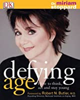 Defying Age: How to Think, Act, & Stay Young
