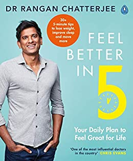 Feel Better In 5: Your Daily Plan to Feel Great for Life by [Chatterjee, Rangan]