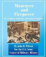 Maneuver and Firepower: The Evolution of Divisions and Separate Brigades (Army Lineage)