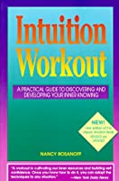 Intuition Workout: A Practical Guide to Discovering and Developing Your Inner Knowing
