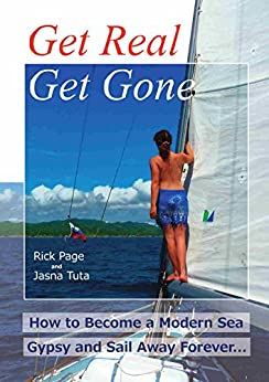 Get Real, Get Gone: How to Become a Modern Sea Gypsy and Sail Away Forever by [Page, Rick]