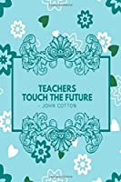 """Teachers Touch the Future - John Cotton: Lined Composition Keepsake Memory Book, Thank You Exercise Journal Notebook Notepad with Inspirational Quotes for Teacher Appreciation. Gift for Teachers. 6""""x9"""" with 120 pages (Teachers Appreciation Book)"""