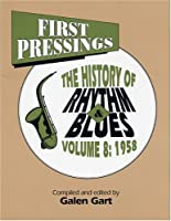 First Pressings: The History of Rhythm & Blues : 1958 (First Pressings Series , Vol 8)
