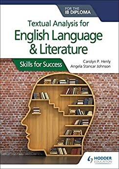 Textual analysis for English Language and Literature for the IB Diploma: Skills for Success by [Henly, Carolyn P., Johnson, Angela Stancar]