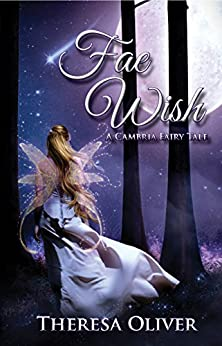 Fae Wish (A Cambria Fairy Tale Book 1) by [Oliver, Theresa]