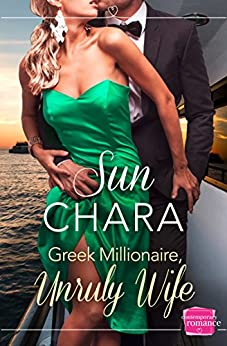 Greek Millionaire, Unruly Wife by [Chara, Sun]