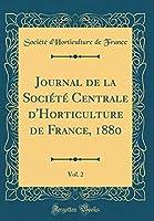 Journal de la Société Centrale d'Horticulture de France, 1880, Vol. 2 (Classic Reprint)