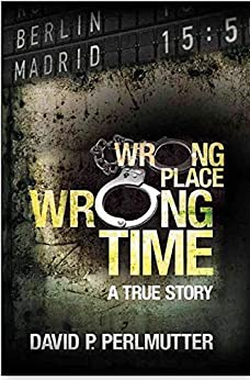 Wrong Place Wrong Time: Book To Movie with Producers Golden Mile Productions & No Reservations. Director Chris Butler. Casting Director Kristina Erdely! by [Perlmutter, David P]