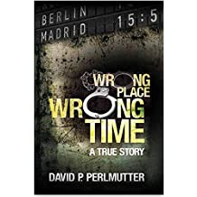 Wrong Place Wrong Time: Book To Movie - A gripping true-life story of an unimaginable nightmare and how my ticket to a new life turns out to be a one way ticket to hell.