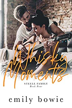 Whisky Moments: A rockstar romance (Steele Family Book 4) by [Bowie, Emily]