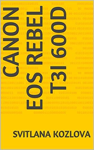 CANON EOS REBEL T3i 600D (English Edition)