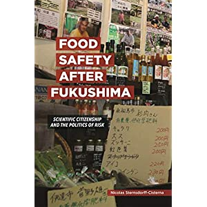 Food Safety After Fukushima: Scientific Citizenship and the Politics of Risk