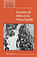 Economics and Politics in the Weimar Republic (New Studies in Economic and Social History)