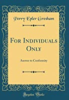 For Individuals Only: Answer to Conformity (Classic Reprint)