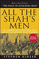 All the Shah's Men: An American Coup and the Roots of Middle East Terror by Stephen Kinzer(2008-01-01)