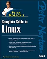 Peter Norton's Complete Guide to Linux (Peter Norton (Sams))