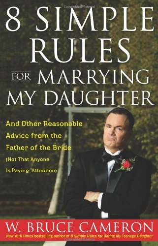 Download 8 Simple Rules for Marrying My Daughter: And Other Reasonable Advice from the Father of the Bride (Not that Anyone is Paying Attention) 1416558918