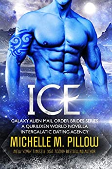 Ice: A Qurilixen World Novella: Intergalactic Dating Agency (Galaxy Alien Mail Order Brides Book 4) by [Pillow, Michelle M.]