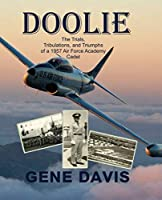 Doolie: The Trials, Tribulations, and Triumphs of an Air Force Academy 1957 First Year Cadet