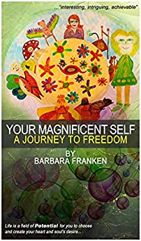 Your Magnificent Self... A Journey to Freedom by [Franken, Barbara]