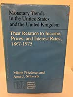 Monetary Trends in the United States and the United Kingdom: Their Relation to Income, Prices, and Interest Rates, 1867-1975 (National Bureau of Economic Research Monograph)