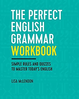 The Perfect English Grammar Workbook: Simple Rules and Quizzes to Master Today's English by [McLendon, Lisa]