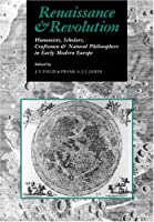 Renaissance and Revolution: Humanists, Scholars, Craftsmen and Natural Philosophers in Early Modern Europe
