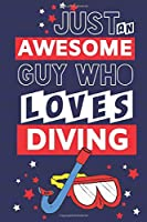 Just an Awesome Guy Who Loves Diving: Novelty Diving Gifts... Paperback Notebook or Journal