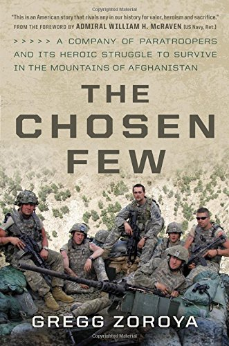 Download The Chosen Few: A Company of Paratroopers and Its Heroic Struggle to Survive in the Mountains of Afghanistan 0306824833