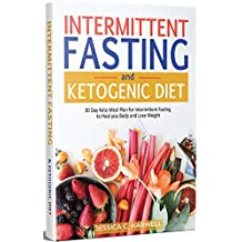 Intermittent Fasting and Ketogenic Diet: 30 Day Keto Meal Plan for Intermittent Fasting to Heal your Body & Lose Weight