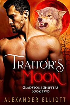 Traitor's Moon: An explicit MM gay paranormal romance. (Gladstone Shifters Book 2) by [Elliott, Alexander]