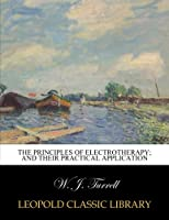 The principles of electrotherapy; and their practical application
