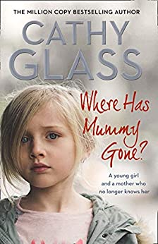 Where Has Mummy Gone?: A young girl and a mother who no longer knows her by [Glass, Cathy]