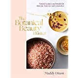 The Botanical Beauty Hunter: Natural Recipes and Rituals for Skincare, Haircare and Cosmetics