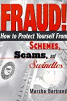 Fraud!: How to Protect Yourself from Schemes, Scams, and Swindles