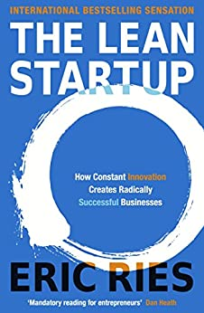 The Lean Startup: How Constant Innovation Creates Radically Successful Businesses by [Ries, Eric]
