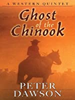 Ghost of the Chinook: A Western Quintet (Five Star First Edition Western Series)