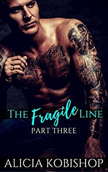 The Fragile Line: Part Three by [Kobishop, Alicia]