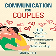 Communication for Couples: 13 Ways to Better Communication in Your Relationship (Communication Series, Book 5)