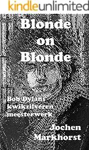 Blonde On Blonde: Bob Dylans kwikzilveren meesterwerk (Dutch Edition)