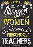 Only the strongest women become Preschool Teachers: Teacher Notebook , Journal or Planner for Teacher Gift,Thank You Gift to Show Your Gratitude During Teacher Appreciation Week