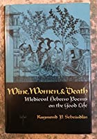 Wine, Women & Death: Medieval Hebrew Poems on the Good Life