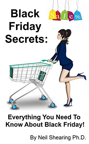 Black Friday Secrets: Everything You Need To Know About Black Friday! (English Edition)