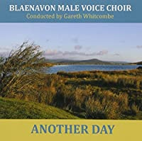 Another Day by Blaenavon Male Voice Choir