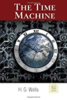 The Time Machine: The Best Classics Series . Time travel time and fantastic adventures.