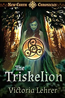 The Triskelion: A Visionary Speculative Adventure (New Earth Chronicles Book 2) by [Lehrer, Victoria]