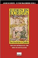 Juden in Europa. Ihre Geschichte in Quellen: Von den Anfaengen bis zum spaeten Mittelalter