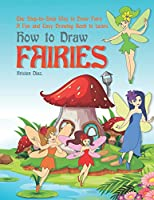 The Step-by-Step Way to Draw Fairy: A Fun and Easy Drawing Book to Learn How to Draw Fairies