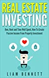 Real Estate Investing: Own, Rent and Time Well Spent, How To Create Passive Income From Property Investment (English Edition)