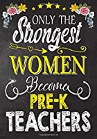 Only the strongest women become Pre-K Teachers: Teacher Notebook , Journal or Planner for Teacher Gift,Thank You Gift to Show Your Gratitude During Teacher Appreciation Week